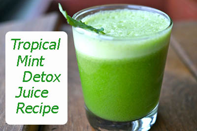 tropical mint detox juice recipe