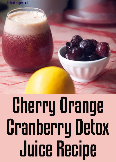 Cherry Orange Cranberry Detox Juice Recipe